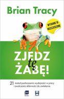 Okładka książki - Zjedz tę żabę. 21 metod podnoszenia wydajności w pracy i zwalczania skłonności do zwlekania