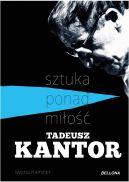 Okładka książki - Tadeusz Kantor - sztuka ponad miłość