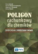 Okładka książki - Poligon rachunkowy dla chemików. Zbiór zadań z podstaw chemii