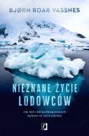 Okładka - Nieznane życie lodowców. Jak lód z kół podbiegunowych wpływa na życie planety