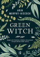 Okładka - Green Witch. Magia ziół, kwiatów, olejków eterycznych i innych darów matki natury