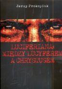 Okładka książki - Luciferiana: Między Lucyferem a Chrystusem
