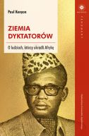 Okładka - Ziemia dyktatorów. O ludziach, którzy ukradli Afrykę