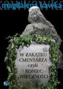 Okładka ksiązki - W zakątku cmentarza czyli koniec wieczności