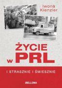 Okładka ksiązki - Życie w PRL – i strasznie, i śmiesznie
