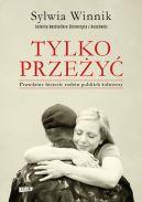 Okładka ksiązki - Tylko przeżyć. Prawdziwe historie rodzin polskich żołnierzy