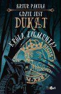 Okładka książki - Gdzie jest dukat Króla Zygmunta?