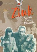Okładka ksiązki - Ziuk . Opowieść o Józefie Piłsudskim