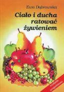 Okładka książki - Ciało i ducha ratować żywieniem