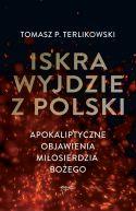 Okładka książki - Iskra wyjdzie z Polski. Apokaliptyczne objawienia Miłosierdzia Bożego