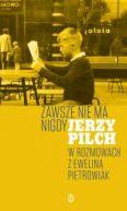 Okładka książki - Zawsze nie ma nigdy. Jerzy Pilch w rozmowach z Eweliną Pietrowiak