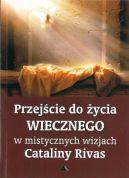 Okładka książki - Przejście do życia wiecznego w mistycznych wizjach Cataliny Rivas