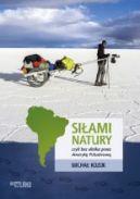 Okładka książki - Siłami natury, czyli bez silnika przez Amerykę Południową