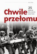 Okładka książki - Chwile przełomu. 25 wydarzeń, które zmieniły dzieje Polski