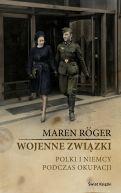 Okładka ksiązki - Wojenne związki. Polki i Niemcy podczas okupacji