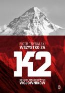 Okładka książki - Wszystko za K2. Ostatni atak lodowych wojowników