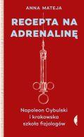 Okładka ksiązki - Recepta na adrenalinę. Napoleon Cybulski i krakowska szkoła fizjologów