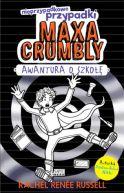 Okładka ksiązki - Nieprzypadkowe przypadki Maxa Crumbly. Awantura o szkołę