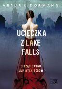 Okładka ksiązki - Ucieczka z Lake Falls. Budząc dawno umarłych bogów