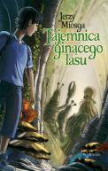 Okładka książki - Tajemnica ginącego lasu
