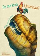 Okładka książki- Co ma kura z jaszczura? Wielka księga ewolucji