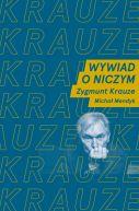 Okładka - Wywiad o niczym. Rozmawiają Zygmunt Krauze i Michał Mendyk