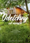 Okładka - Odetchnij od miasta. 62 wyjątkowe domy gościnne w Polsce