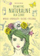 Okładka książki - Kosmetyki naturalne dla Ciebie. Mydła. Hydrolaty. Olejki. Peelingi