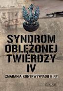 Okładka książki - Syndrom oblężonej twierdzy. Zmagania kontrwywiadu II RP. Tom IV