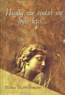 Okładka książki - Nigdy nie rodzi się byle kto...
