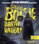 Okładka ksiązki - Czego boi się Darth Vader?