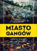 Okładka książki - Miasto gangów. Ukryte światy Rio de Janeiro