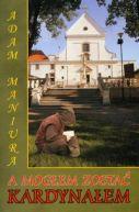 Okładka książki - A mogłem zostać kardynałem!