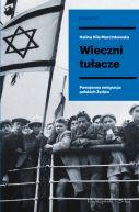 Okładka - Wieczni tułacze. Powojenna emigracja polskich Żydów
