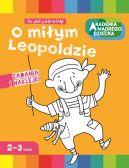 Okładka książki - O miłym Leopoldzie. Akademia Mądrego Dziecka.