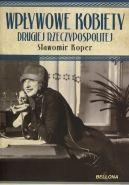 Okładka książki - Wpływowe kobiety Drugiej Rzeczypospolitej