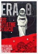 Okładka książki - ERA ZERO. EGO: Ostatnie Starcie/Nowa Baśń/