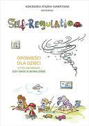 Okładka ksiązki - Self-Regulation. Opowieści dla dzieci o tym, jak działać, gdy emocje biorą górę