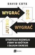 Okładka - Wygrać dziś, wygrać jutro. Strategia rozwoju firmy w krótkim i długim okresie