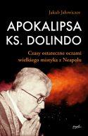 Okładka - Apokalipsa ks. Dolindo. Czasy ostateczne oczami wielkiego mistyka z Neapolu