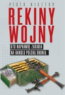 Okładka książki - Rekiny wojny. Kto zarabia na handlu polską bronią