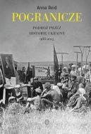 Okładka ksiązki - Pogranicze. Podróż przez historię Ukrainy 988-2015
