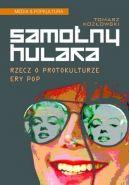 Okładka ksiązki - Samotny hulaka. Rzecz o protokulturze ery pop