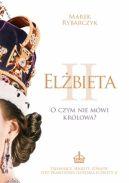Okładka ksiązki - Elżbieta II. O czym nie mówi królowa?