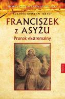 Okładka książki - Franciszek z Asyżu. Prorok ekstremalny