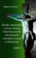 Okładka - Dzieje, nauczanie i czyny Jezusa Chrystusa na tle ówczesnych warunków życia w Palestynie. Część II
