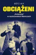 """Okładka książki - Obciążeni.  """"Eutanazja"""" w nazistowskich Niemczech"""