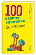 Okładka książki - 100 głupich porównań dla bystrzaków