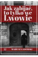 Okładka książki - Jak zabijać to tylko we Lwowie
