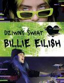 Okładka ksiązki - Dziwny świat Billie Eilish